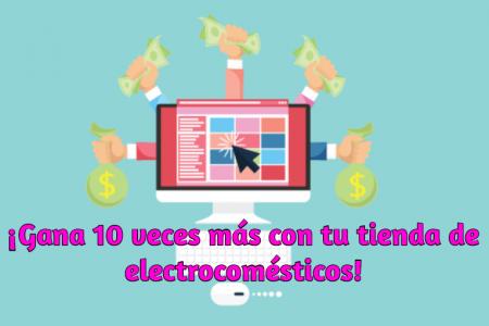 10 veces más de clientes para tu tienda de electrodomésticos